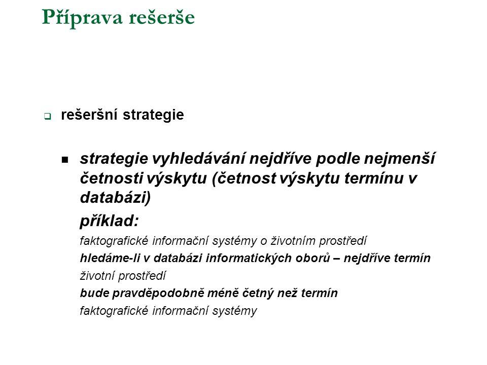 Příprava rešerše  rešeršní strategie  strategie vyhledávání nejdříve podle nejmenší četnosti výskytu (četnost výskytu termínu v databázi) příklad: f