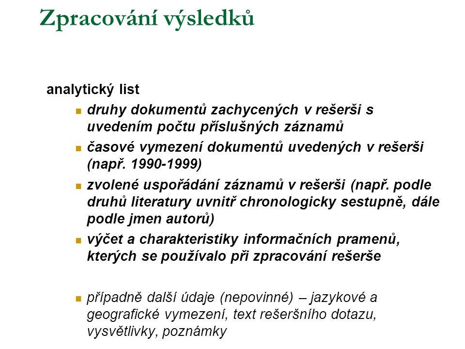 Zpracování výsledků analytický list  druhy dokumentů zachycených v rešerši s uvedením počtu příslušných záznamů  časové vymezení dokumentů uvedených v rešerši (např.