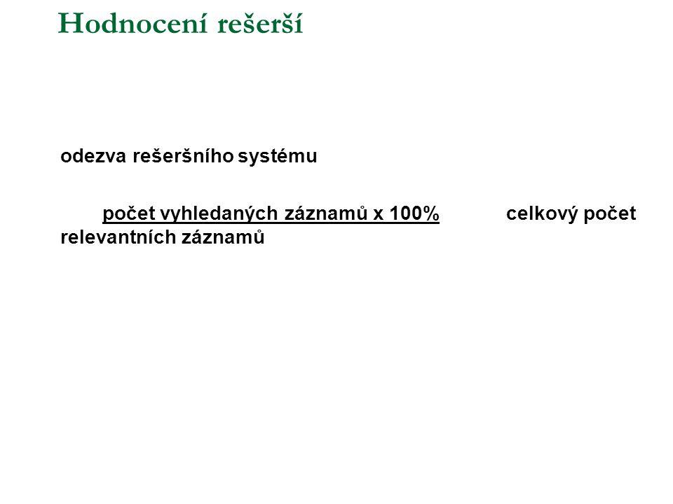 Hodnocení rešerší  odezva rešeršního systému počet vyhledaných záznamů x 100% celkový počet relevantních záznamů