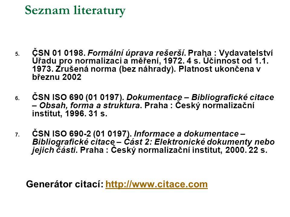 Seznam literatury 5. ČSN 01 0198. Formální úprava rešerší. Praha : Vydavatelství Úřadu pro normalizaci a měření, 1972. 4 s. Účinnost od 1.1. 1973. Zru