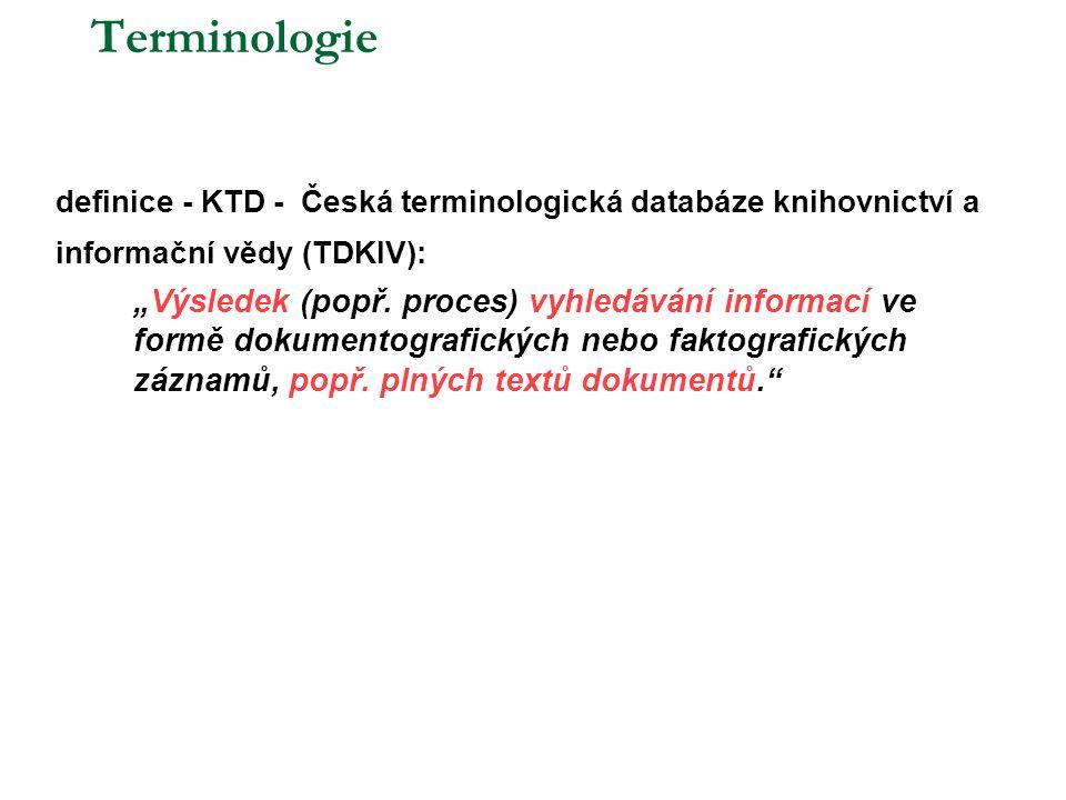 """Terminologie definice - KTD - Česká terminologická databáze knihovnictví a informační vědy (TDKIV): """"Výsledek (popř. proces) vyhledávání informací ve"""