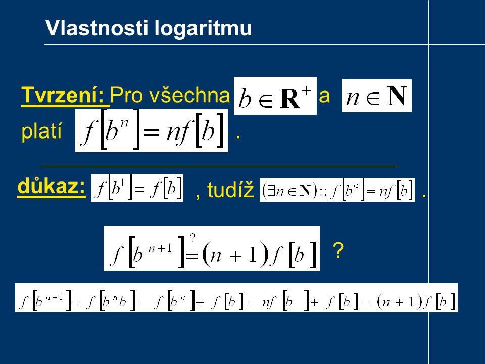Vlastnosti logaritmu Tvrzení: Pro všechna a platí. důkaz:, tudíž. ?