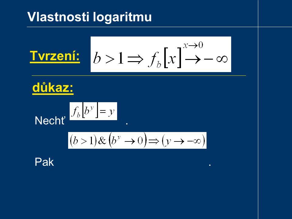 Vlastnosti logaritmu Tvrzení: důkaz: Nechť. Pak.