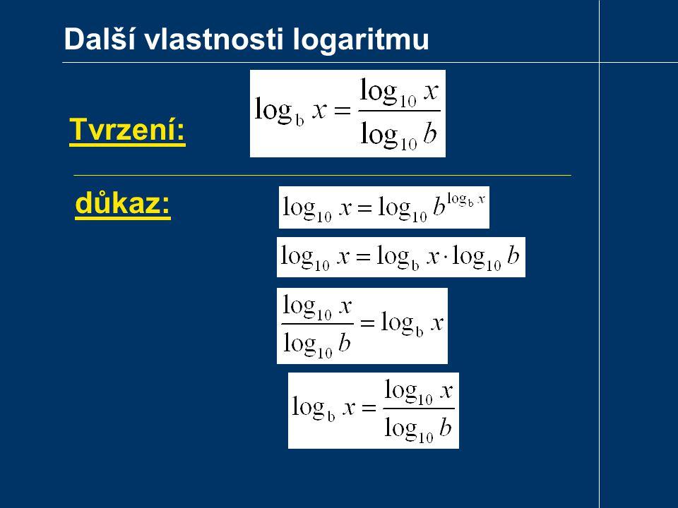 Další vlastnosti logaritmu Tvrzení: důkaz: