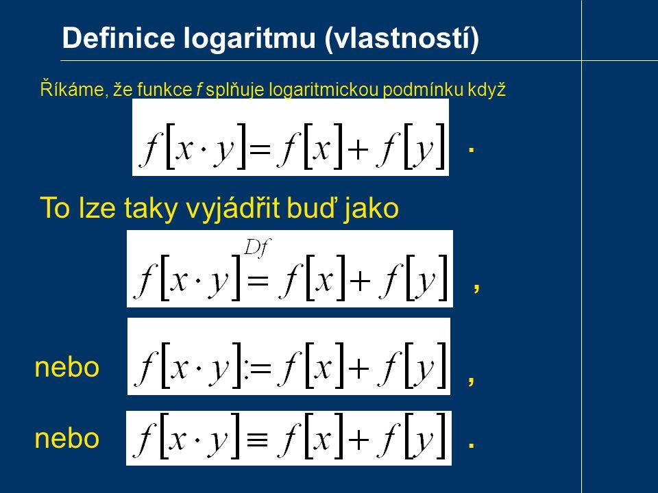 Definice logaritmu (vlastností) To lze taky vyjádřit buď jako nebo.,, Říkáme, že funkce f splňuje logaritmickou podmínku když.