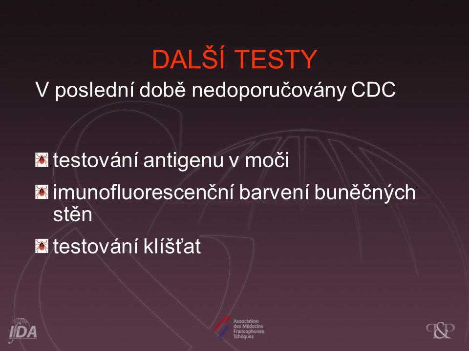 DALŠÍ TESTY V poslední době nedoporučovány CDC testování antigenu v moči imunofluorescenční barvení buněčných stěn testování klíšťat