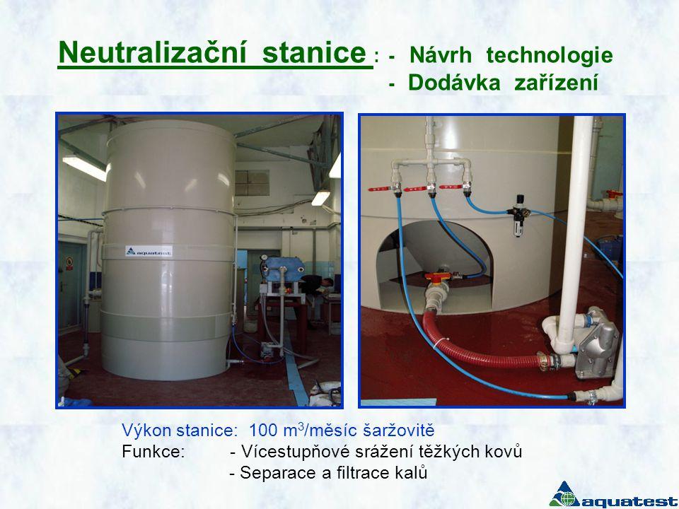 Výkon stanice: 100 m 3 /měsíc šaržovitě Funkce: - Vícestupňové srážení těžkých kovů - Separace a filtrace kalů Neutralizační stanice : - Návrh technol