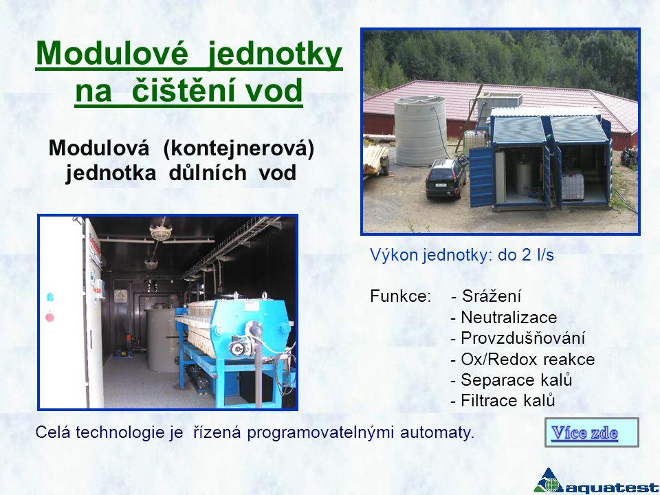 Modulové jednotky na čištění vod Výkon jednotky: do 2 l/s Funkce: - Srážení - Neutralizace - Provzdušňování - Ox/Redox reakce - Separace kalů - Filtra