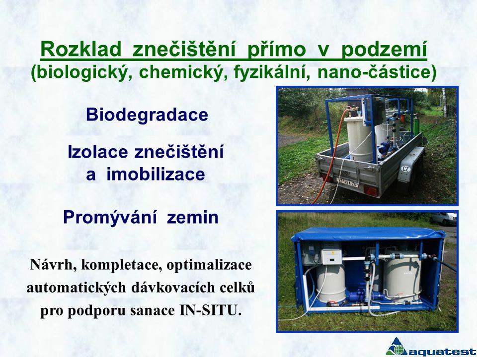 Rozklad znečištění přímo v podzemí (biologický, chemický, fyzikální, nano-částice) Návrh, kompletace, optimalizace automatických dávkovacích celků pro
