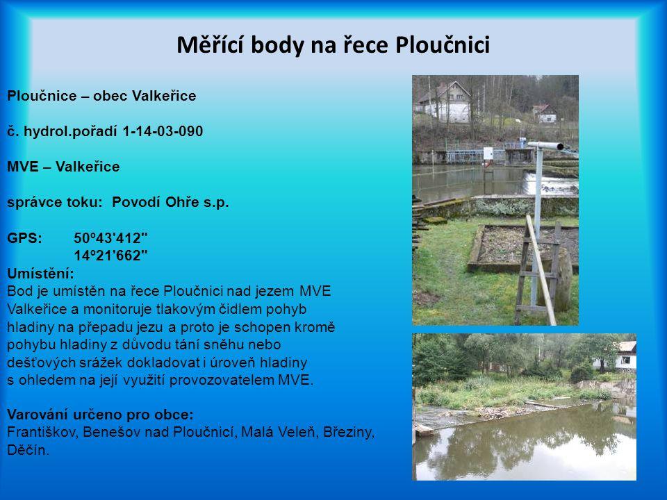 Měřící body na řece Ploučnici Ploučnice – obec Valkeřice č. hydrol.pořadí 1-14-03-090 MVE – Valkeřice správce toku: Povodí Ohře s.p. GPS:50º43'412