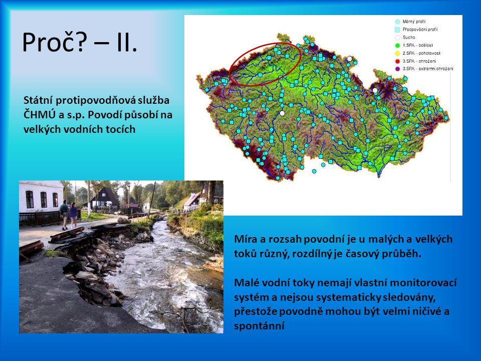 Proč? – II. Státní protipovodňová služba ČHMÚ a s.p. Povodí působí na velkých vodních tocích Míra a rozsah povodní je u malých a velkých toků různý, r