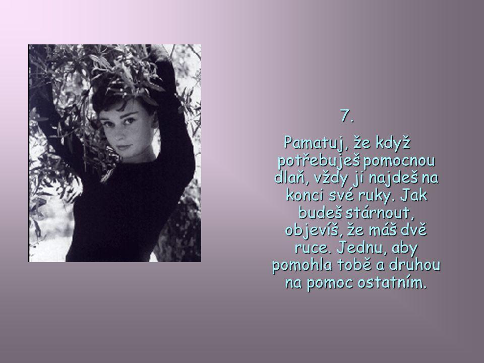 8.Krása ženy není v oblečení, které nosí, postavě, kterou má, ani v úpravě jejích vlasů.