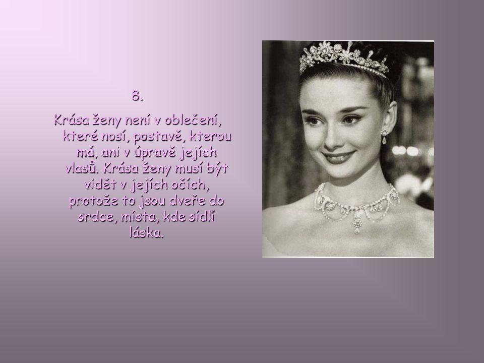 9.Krása ženy není v obličeji. Pravá krása ženy se odráží v její duši.
