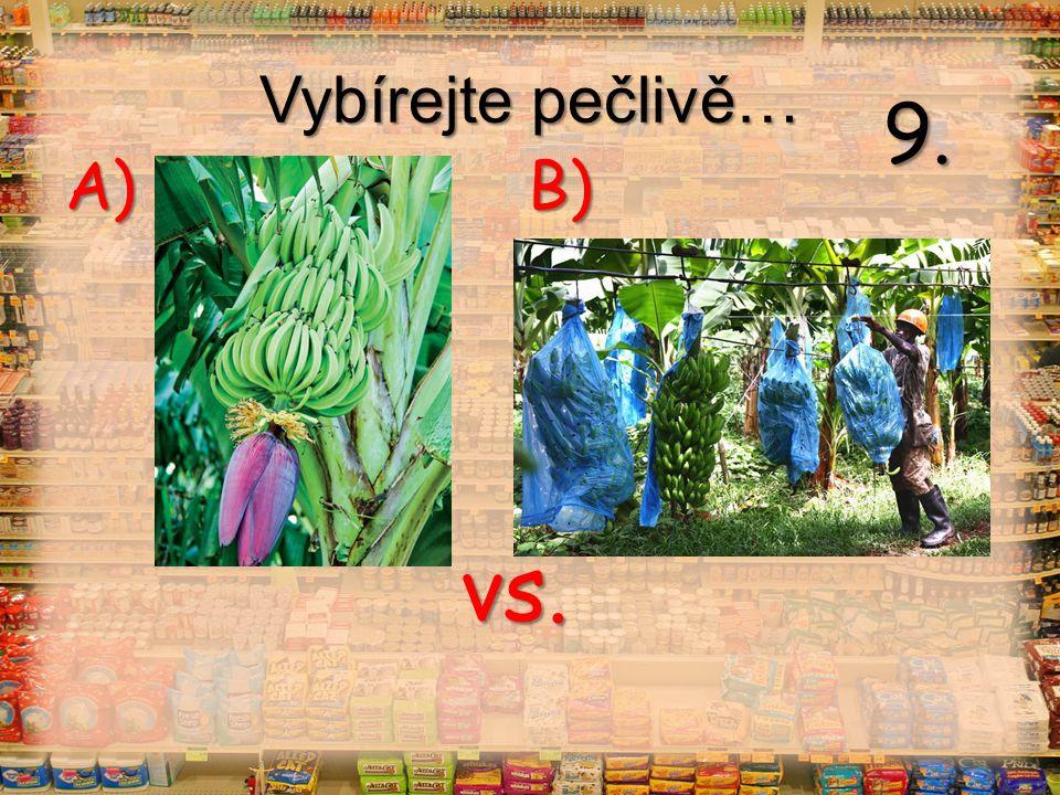 Vybírejte pečlivě… vs. A) B) 9.