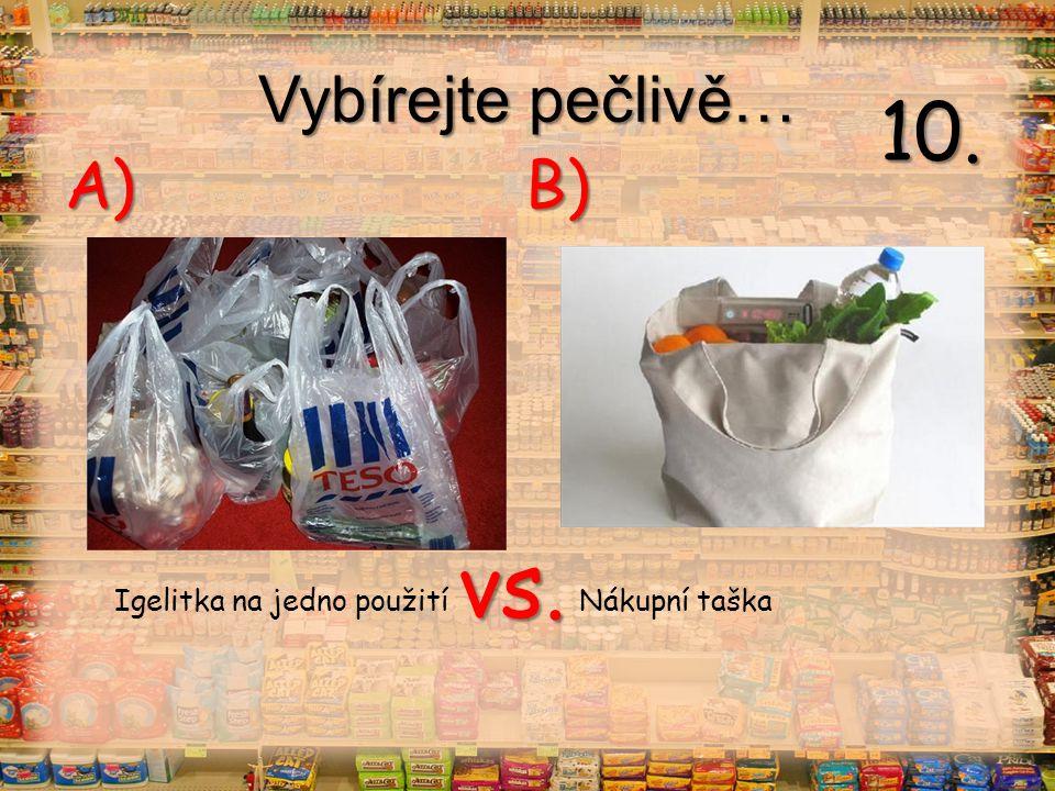 Vybírejte pečlivě… vs. A) B) Igelitka na jedno použití Nákupní taška 10.