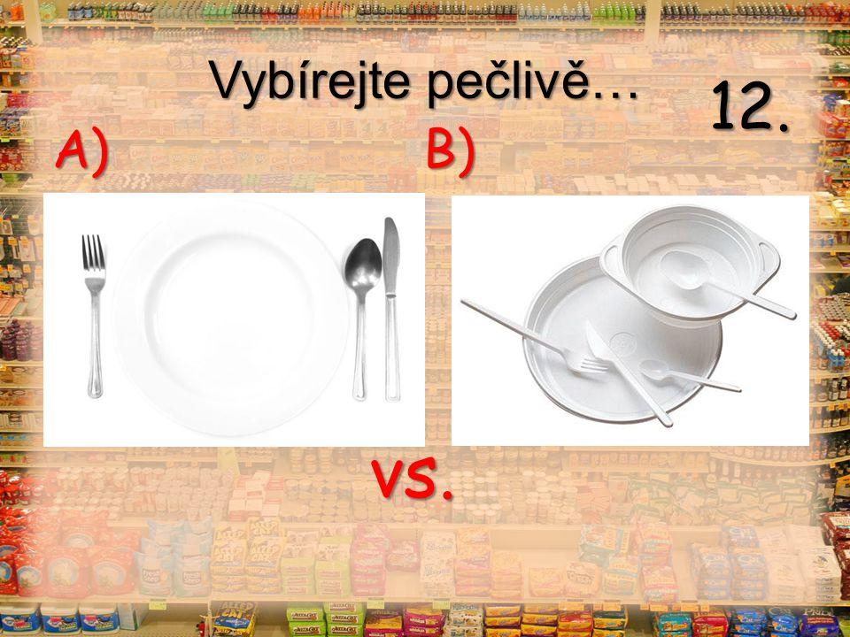 Vybírejte pečlivě… vs. A) B) 12.