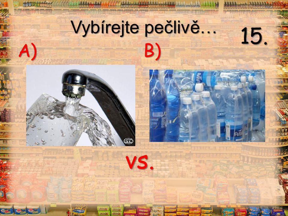 Vybírejte pečlivě… vs. A) B) 15.