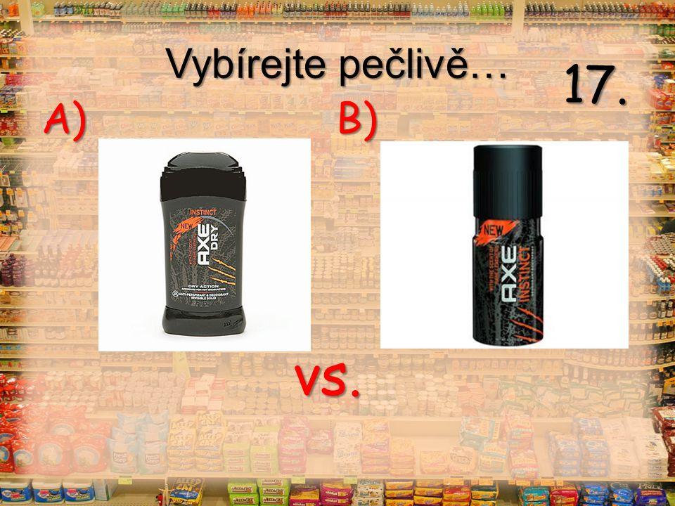 Vybírejte pečlivě… vs. A) B) 17.