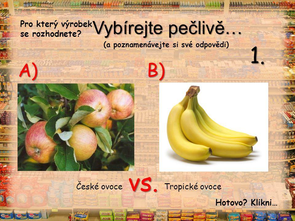 Vybírejte pečlivě… vs. A) B) České ovoce Tropické ovoce 1.