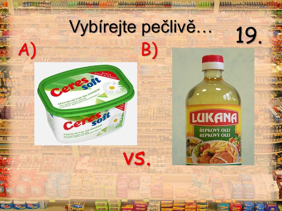Vybírejte pečlivě… vs. A) B) 19.