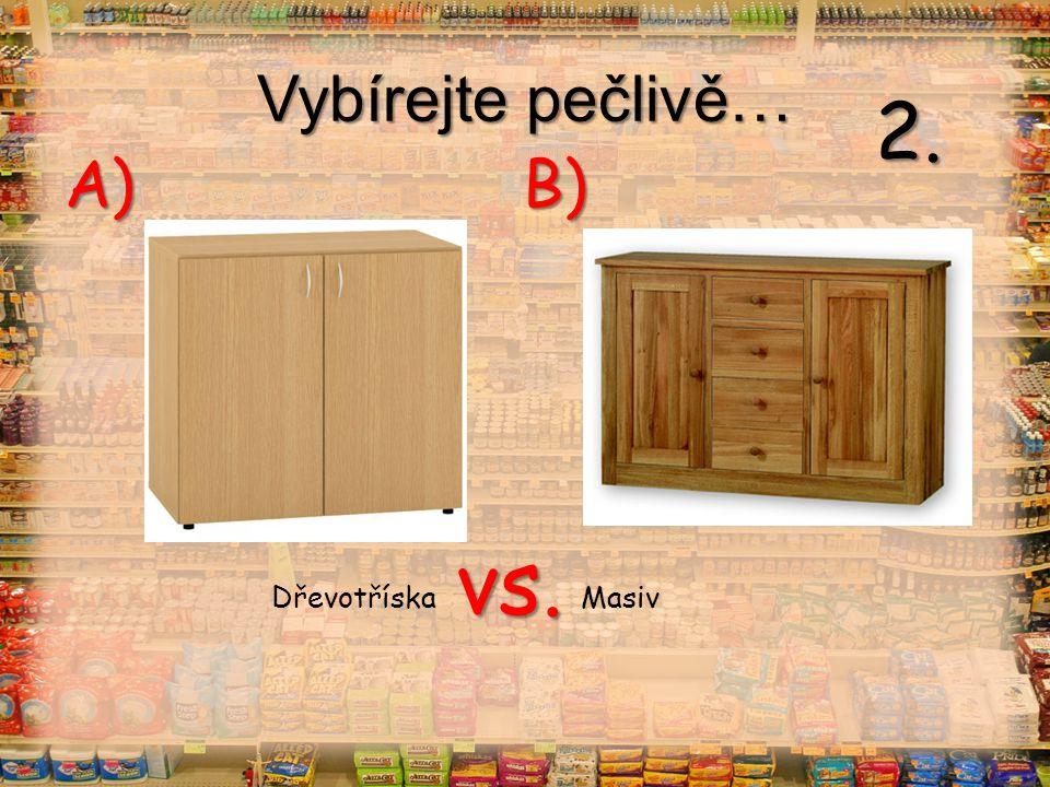 Vybírejte pečlivě… vs. A) B) Dřevotříska Masiv 2.