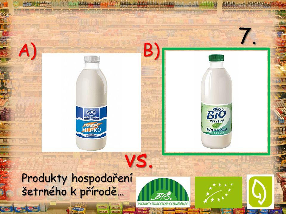 vs. A) B) 7. Produkty hospodaření šetrného k přírodě…