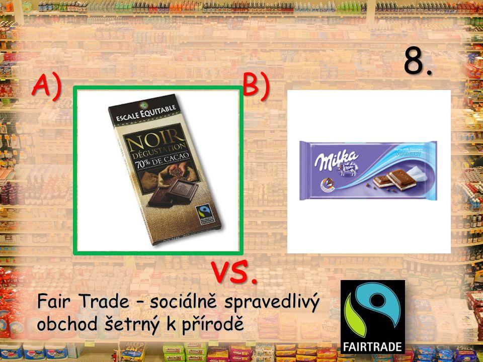 vs. A) B) 8. Fair Trade – sociálně spravedlivý obchod šetrný k přírodě