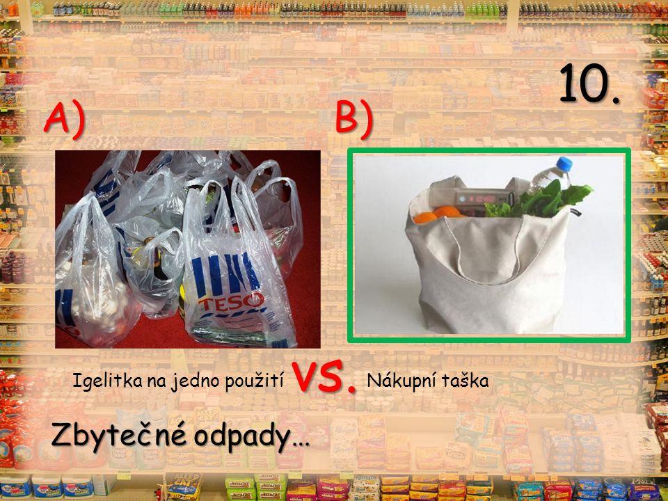 vs. A) B) Igelitka na jedno použití Nákupní taška 10. Zbytečné odpady…