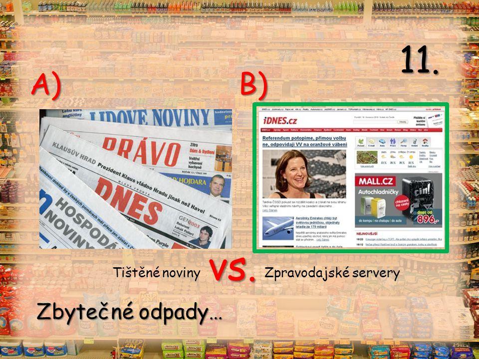 vs. A) B) Tištěné noviny Zpravodajské servery 11. Zbytečné odpady…