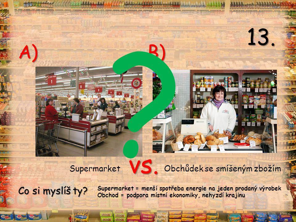 vs. A) B) Supermarket Obchůdek se smíšeným zbožím .