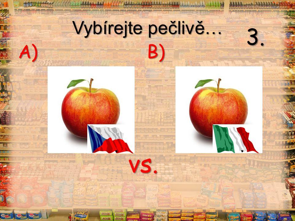 Vybírejte pečlivě… vs. A) B) 3.