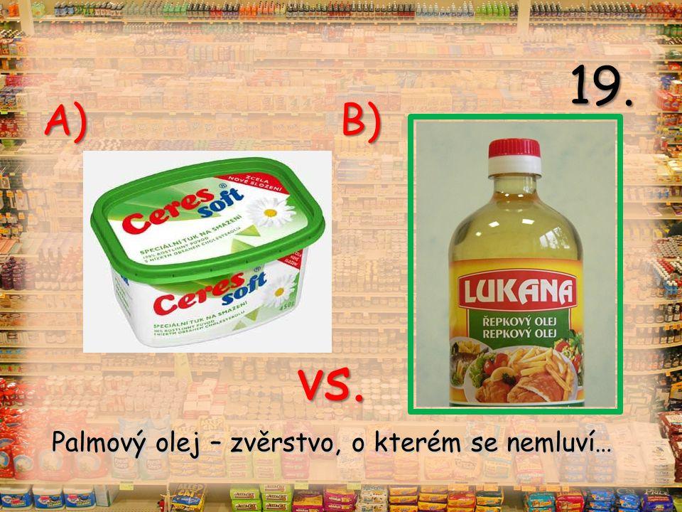 vs. A) B) 19. Palmový olej – zvěrstvo, o kterém se nemluví…
