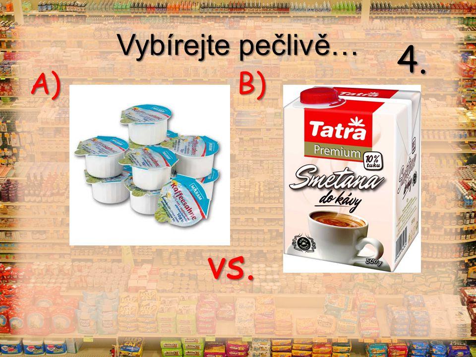 Vybírejte pečlivě… vs. A) B) 4.