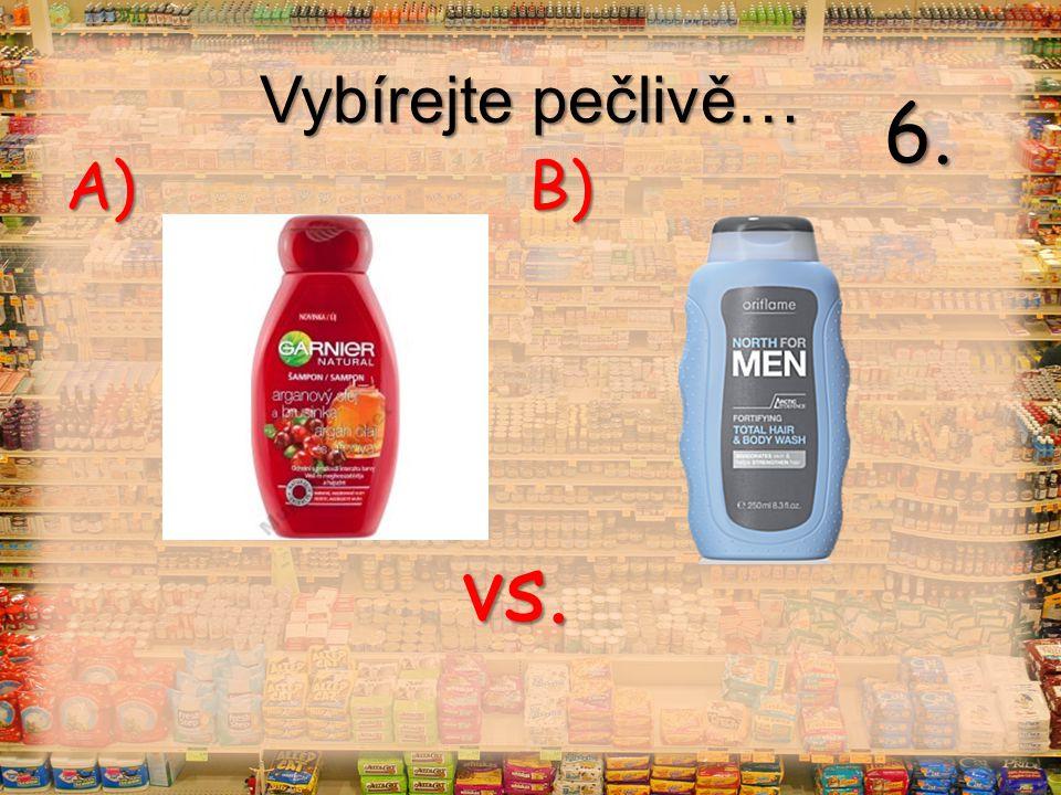 Vybírejte pečlivě… vs. A) B) 7.