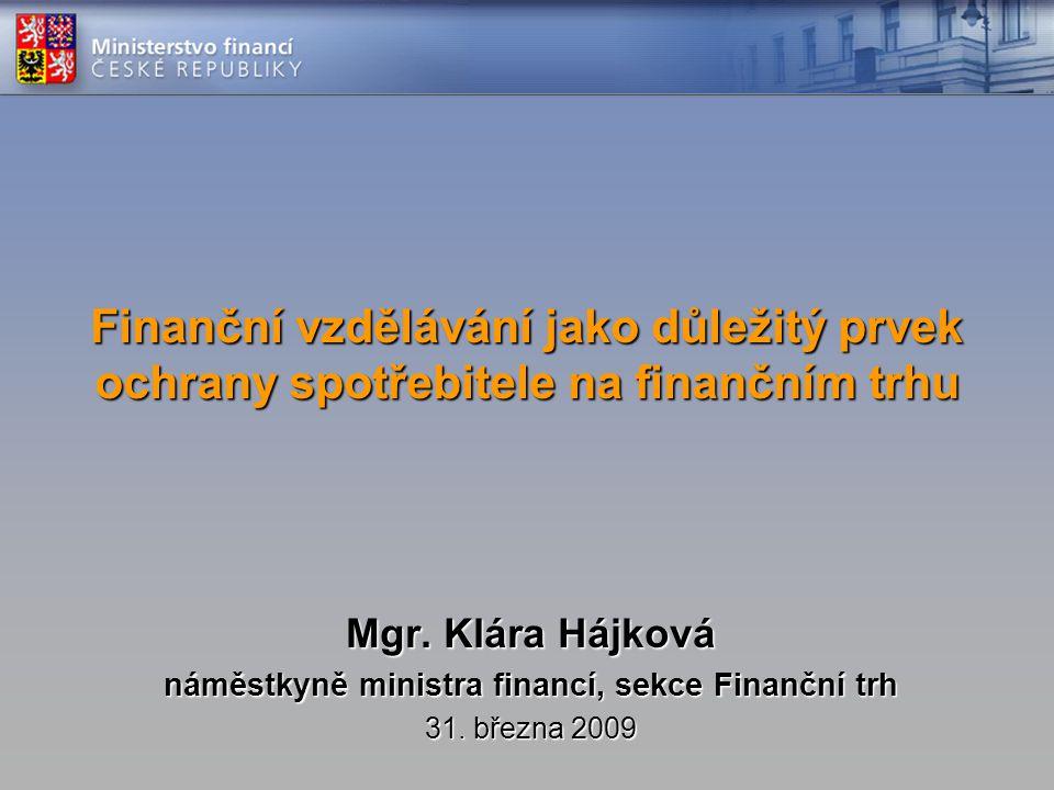 Agenda I.Ochrana spotřebitele na finančním trhu II.Finanční vzdělávání – přístup MF III.Standardy finanční gramotnosti a zadlužení IV.Co přinese nový zákon o spotřebitelském úvěru?