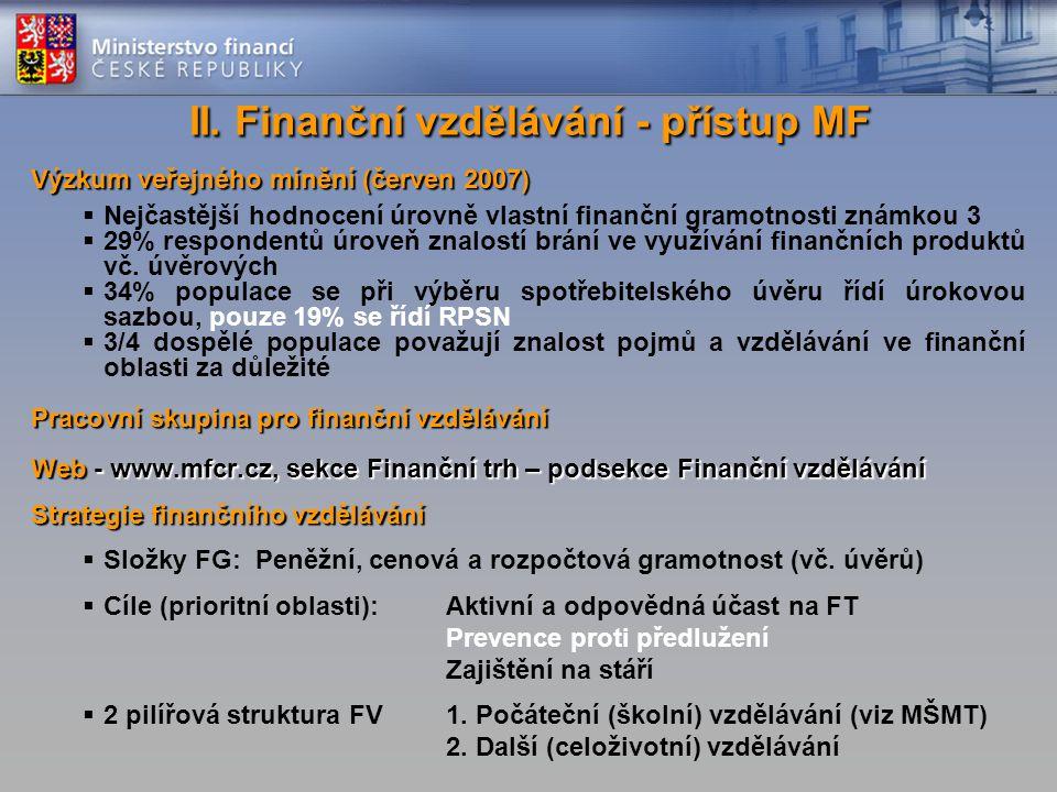 Výzkum veřejného mínění (červen 2007)  Nejčastější hodnocení úrovně vlastní finanční gramotnosti známkou 3  29% respondentů úroveň znalostí brání ve využívání finančních produktů vč.