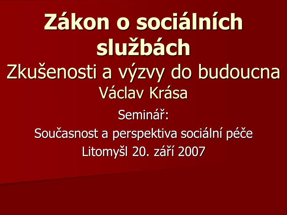 Zákon o sociálních službách Zkušenosti a výzvy do budoucna Václav Krása Seminář: Současnost a perspektiva sociální péče Litomyšl 20. září 2007