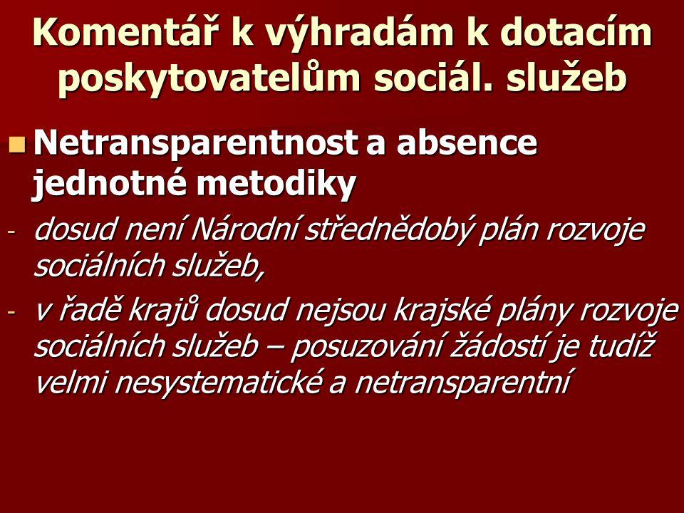 Komentář k výhradám k dotacím poskytovatelům sociál. služeb  Netransparentnost a absence jednotné metodiky - dosud není Národní střednědobý plán rozv