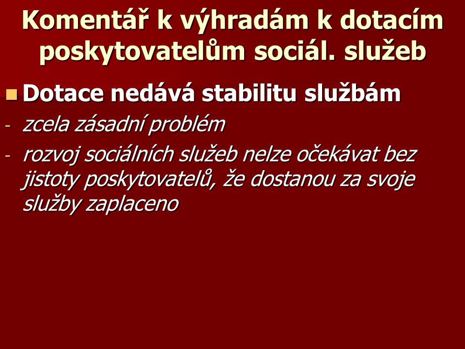 Komentář k výhradám k dotacím poskytovatelům sociál. služeb  Dotace nedává stabilitu službám - zcela zásadní problém - rozvoj sociálních služeb nelze