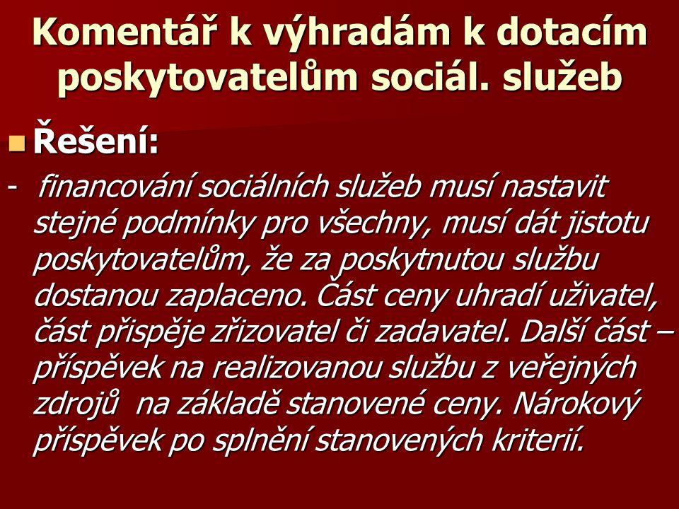 Komentář k výhradám k dotacím poskytovatelům sociál. služeb  Řešení: - financování sociálních služeb musí nastavit stejné podmínky pro všechny, musí