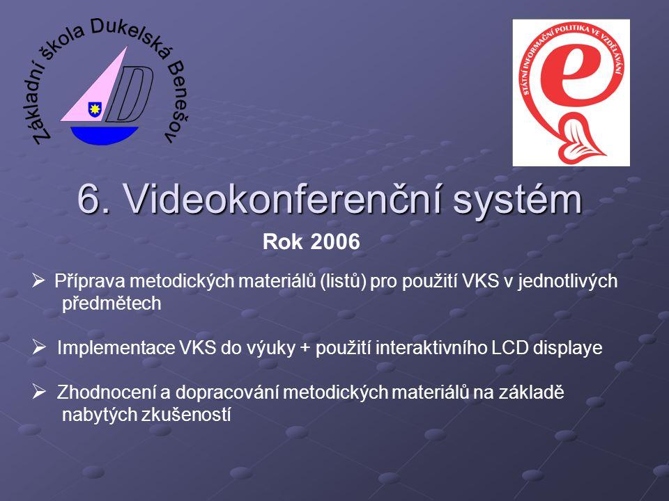 6. Videokonferenční systém  Příprava metodických materiálů (listů) pro použití VKS v jednotlivých předmětech  Implementace VKS do výuky + použití in