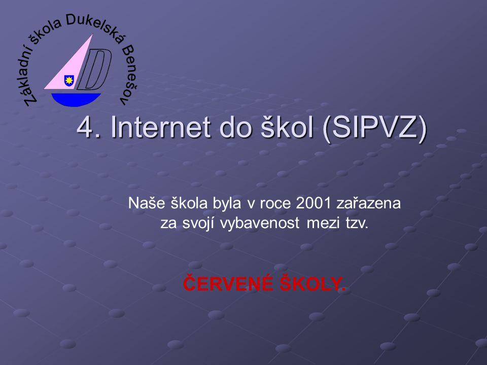 4. Internet do škol (SIPVZ) Naše škola byla v roce 2001 zařazena za svojí vybavenost mezi tzv. ČERVENÉ ŠKOLY.