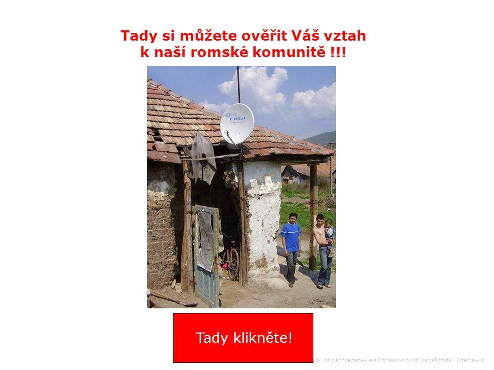 Tady si můžete ověřit Váš vztah k naší romské komunitě !!.