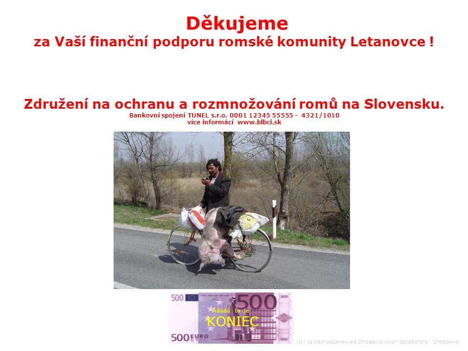 Děkujeme za Vaší finanční podporu romské komunity Letanovce .
