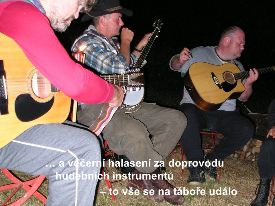 … a večerní halasení za doprovodu hudebních instrumentů – to vše se na táboře událo
