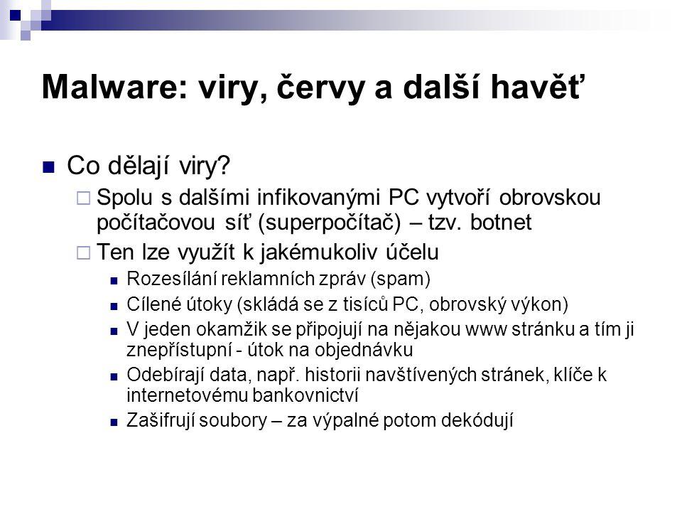 Malware: viry, červy a další havěť  Co dělají viry?  Spolu s dalšími infikovanými PC vytvoří obrovskou počítačovou síť (superpočítač) – tzv. botnet