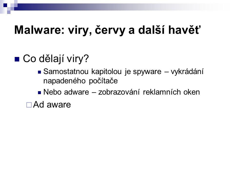 Malware: viry, červy a další havěť  Co dělají viry?  Samostatnou kapitolou je spyware – vykrádání napadeného počítače  Nebo adware – zobrazování re