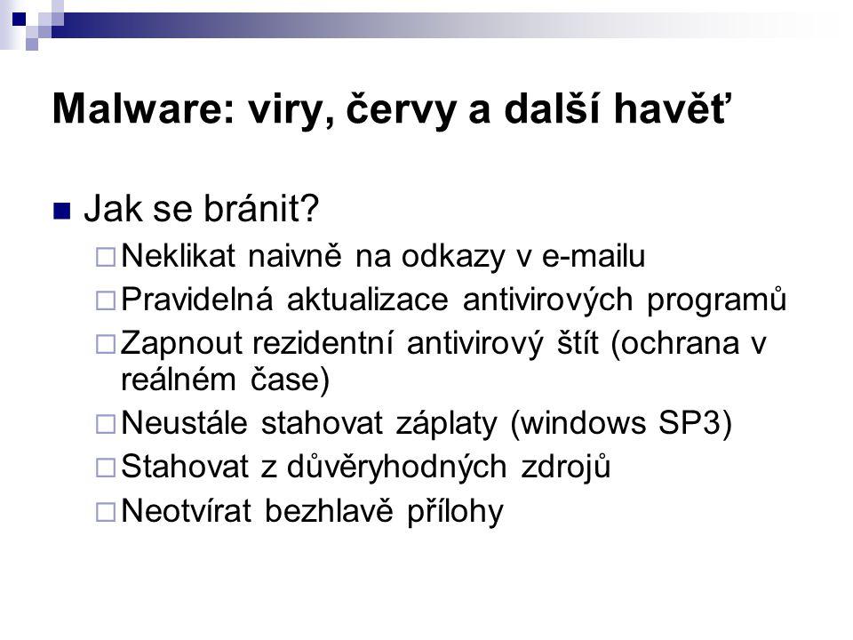 Malware: viry, červy a další havěť  Jak se bránit?  Neklikat naivně na odkazy v e-mailu  Pravidelná aktualizace antivirových programů  Zapnout rez
