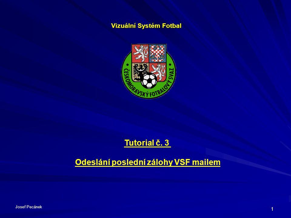 1 Vizuální Systém Fotbal Tutorial č. 3 Odeslání poslední zálohy VSF mailem Josef Pecánek