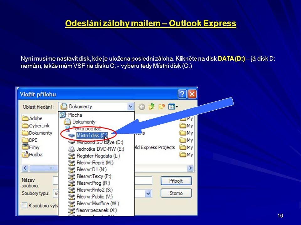 10 Odeslání zálohy mailem – Outlook Express Nyní musíme nastavit disk, kde je uložena poslední záloha. Klikněte na disk DATA (D:) – já disk D: nemám,